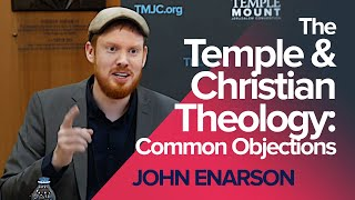 "John Enarson ""The Temple & Christian Theology: Common Objections"" 