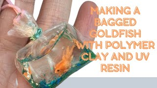 Making a bagged goldfish with Polymer clay and UV resin