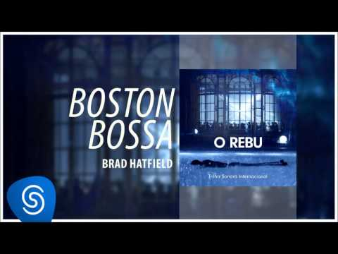 Brad Hatfield - Boston Bossa (O Rebu - Trilha Sonora Internacional) [Áudio Oficial]