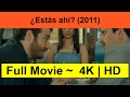 "¿Estás-ahi?--2011--full-complete""movie"""