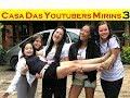 CASA DAS YOUTUBERS MIRINS 3- MUITA DIVERSÃO!