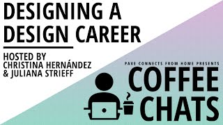 PAVE Coffee Chats - Designing a Design Career - March 31, 2021