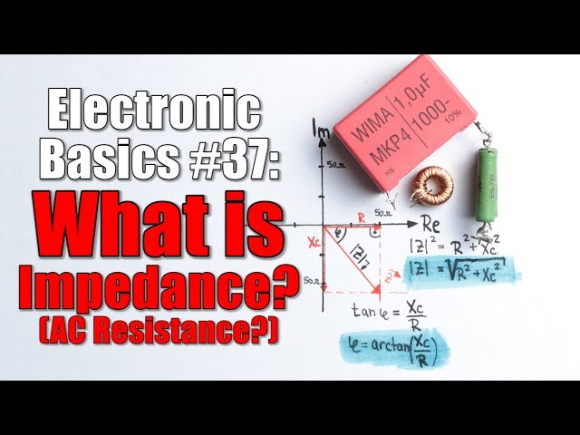 Electronic Basics #37: What is Impedance? (AC Resistance?)