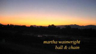 Watch Martha Wainwright Ball And Chain video