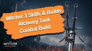 Witcher 3 Skills & Builds Guide - Alchemy Combat Build (1080p) HD