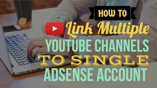 Link Multiple YouTube Channels to AdSense Account