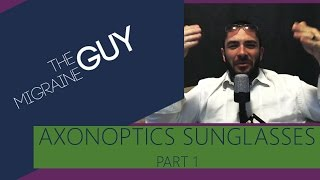 The Migraine Guy - Product Review - Axon Optics Indoor Migraine Sunglasses - Part 1