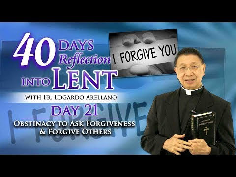 40 Days Reflection into Lent DAY 21  Obstinacy to ask forgiveness and forgive others