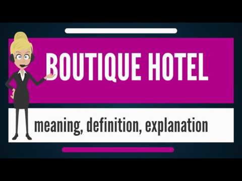 What Is BOUTIQUE HOTEL? What Does BOUTIQUE HOTEL Mean? BOUTIQUE HOTEL Meaning & Explanation