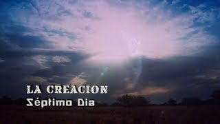 LA CREACION - SEPTIMO DIA 7/7