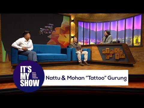"It's my show with Suraj Singh Thakuri | Nattu Shah & Mohan ""Tattoo"" Gurung"