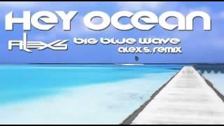 Hey Ocean - Big Blue Wave (Alex S Remix)