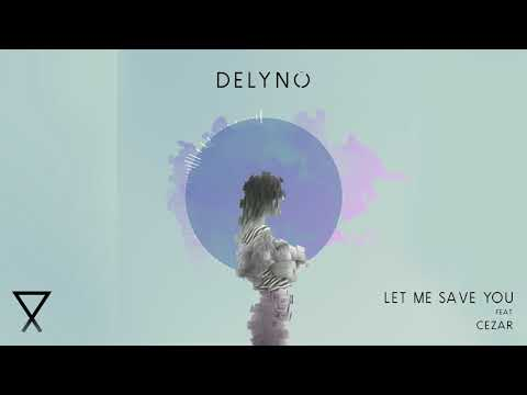 Delyno feat. Cezar - Let Me Save You