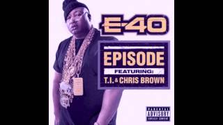 E-40 ft. T.I. & Chris Brown - Episode (Screwed & Chopped)