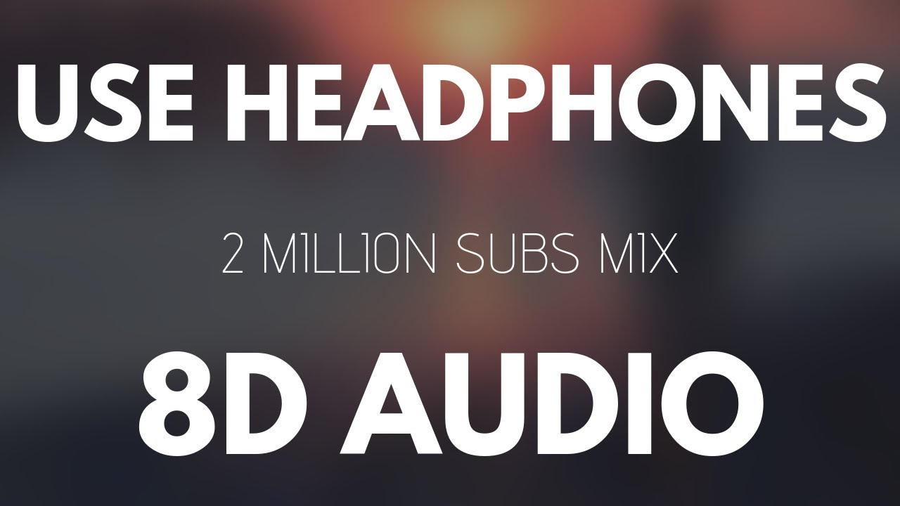 8d Music Mix Best 8d Audio Songs 2 Million Special Youtube