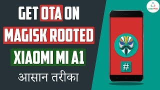How to Install OTA on Magisk Rooted Xiaomi Mi A1, Working Google Cam | हिंदी