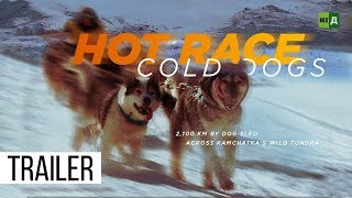 Hot Race, Cold Dogs: 2,100 km by dog sled across Kamchatka's wild tundra (Trailer) Premiere 24/09