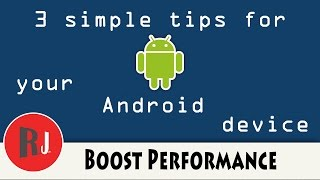 3 Simple tricks to improve the performance of you Android device
