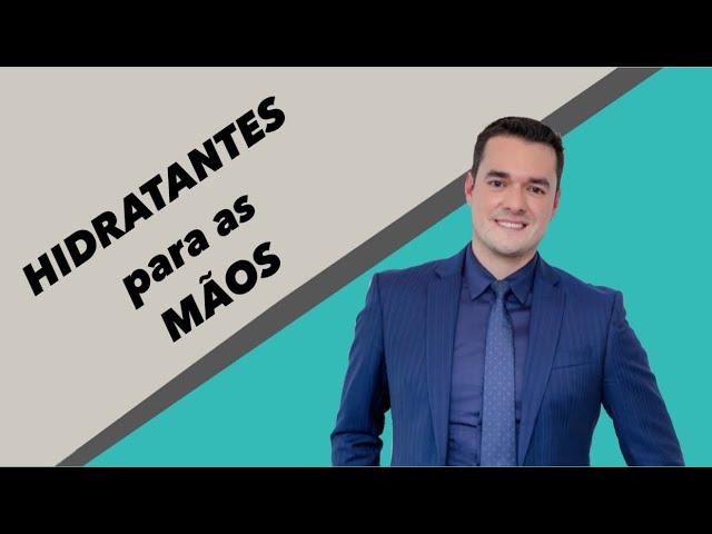 HIDRATANTES para as MÃOS!