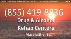 Christian Drug and Alcohol Treatment Centers Mary Esther FL (855) 419-8836 Alcohol Recovery Rehab