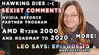 Leo Says Ep 15 - Sex!st comments, AMD CTS Lab Attack, Nvidia GPP, AMD roadmap, Hawking Dies - MORE!