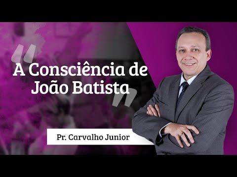 Pastor Carvalho Junior - A Consciência de João Batista