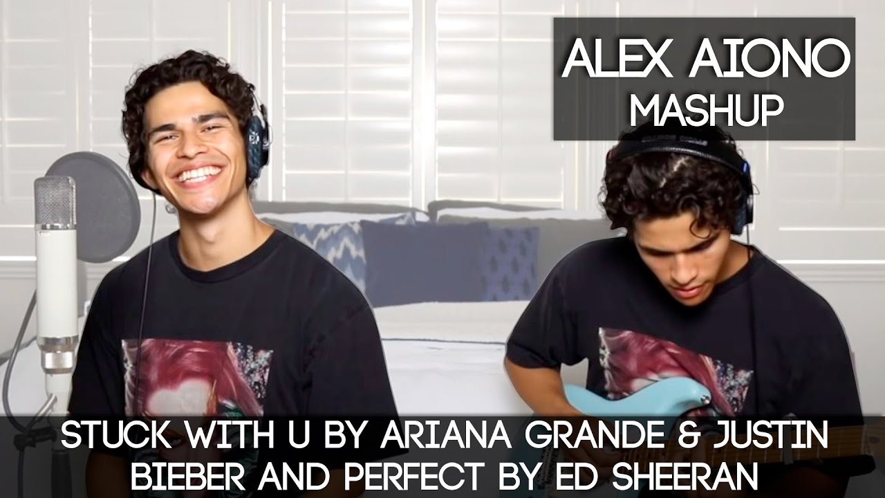 Stuck With U By Ariana Grande Justin Bieber And Perfect By Ed Sheeran Alex Aiono Mashup Youtube