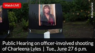 Public Hearing on officer-involved shooting of Charleena Lyles