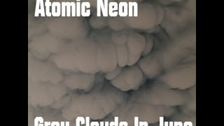 Atomic Neon - Grey Clouds In June