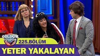 Güldür Güldür Show 225.Bölüm - Yeter Yakalayan
