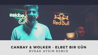 Canbay & Wolker - Elbet bir gün ( Burak Aydın Remix ) Video