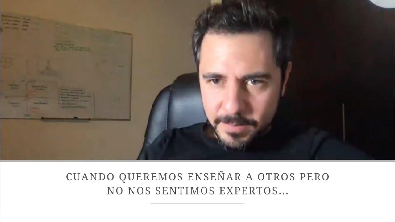 Cuando queremos enseñar a otros pero no nos sentimos expertos      Enrique Delgadillo