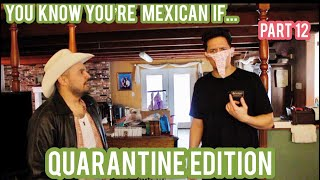 You Know You're Mexican If... (Part 12) Quarantine Edition