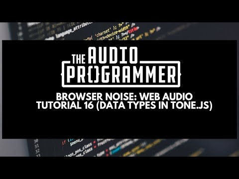 Browser Noise: Web Audio Tutorial 16 (Data Types in Tone.js)