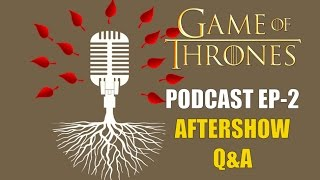 Game of Thrones Podcast w/RedTeamReview Ep.2: Aftershow Q&A