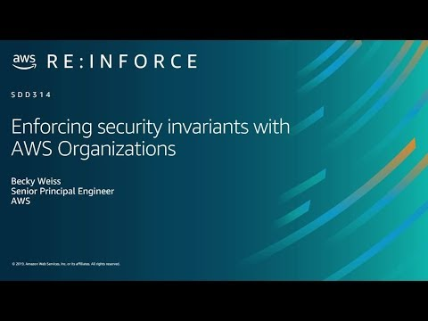 AWS re:Inforce 2019: Enforcing Security Invariants with AWS Organizations (SDD314)