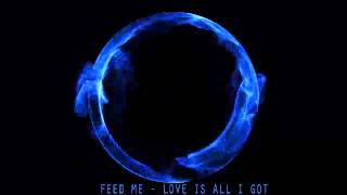 Feed Me - Love is all i got...