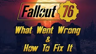Fallout 76 - What Went Wrong & How To Fix It