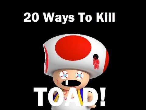 20 Ways To Kill Toad!