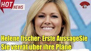 Helene fischer: erste Aussage Sie verrät über ihre Pläne