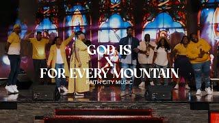 Faith City Music: God Iṡ x For Every Mountain