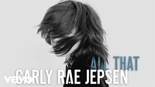 Carly Rae Jepsen - All That (Audio)