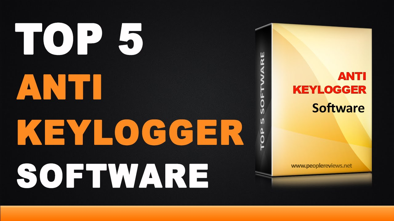 Best Anti Keylogger Software - Top 5 List