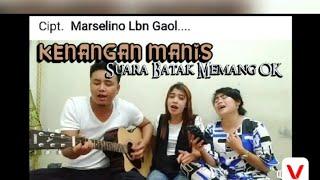 KENANGAN MANIS Cipt MARSELINO Marbun Feaf_LELA SITUMORANG_NITA DAMANIK
