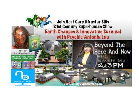 Earth Changes & Innovative Survival with Psychic Antonia Lau - 21st Century Superhuman Show