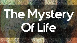 The Mystery Of Life! (Inspirational Video)