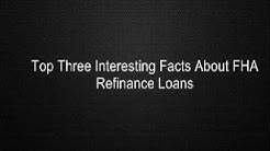 Top Three Interesting Facts About FHA Refinance Loans