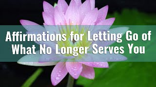 Affirmations Mantra for Letting Go of What No Longer Serves You