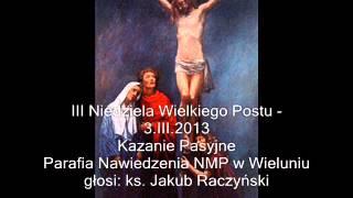 Kazanie Pasyjne - III niedziela Wielkiego Postu 2013
