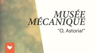 """Musée Mécanique - """"O Astoria!"""""""